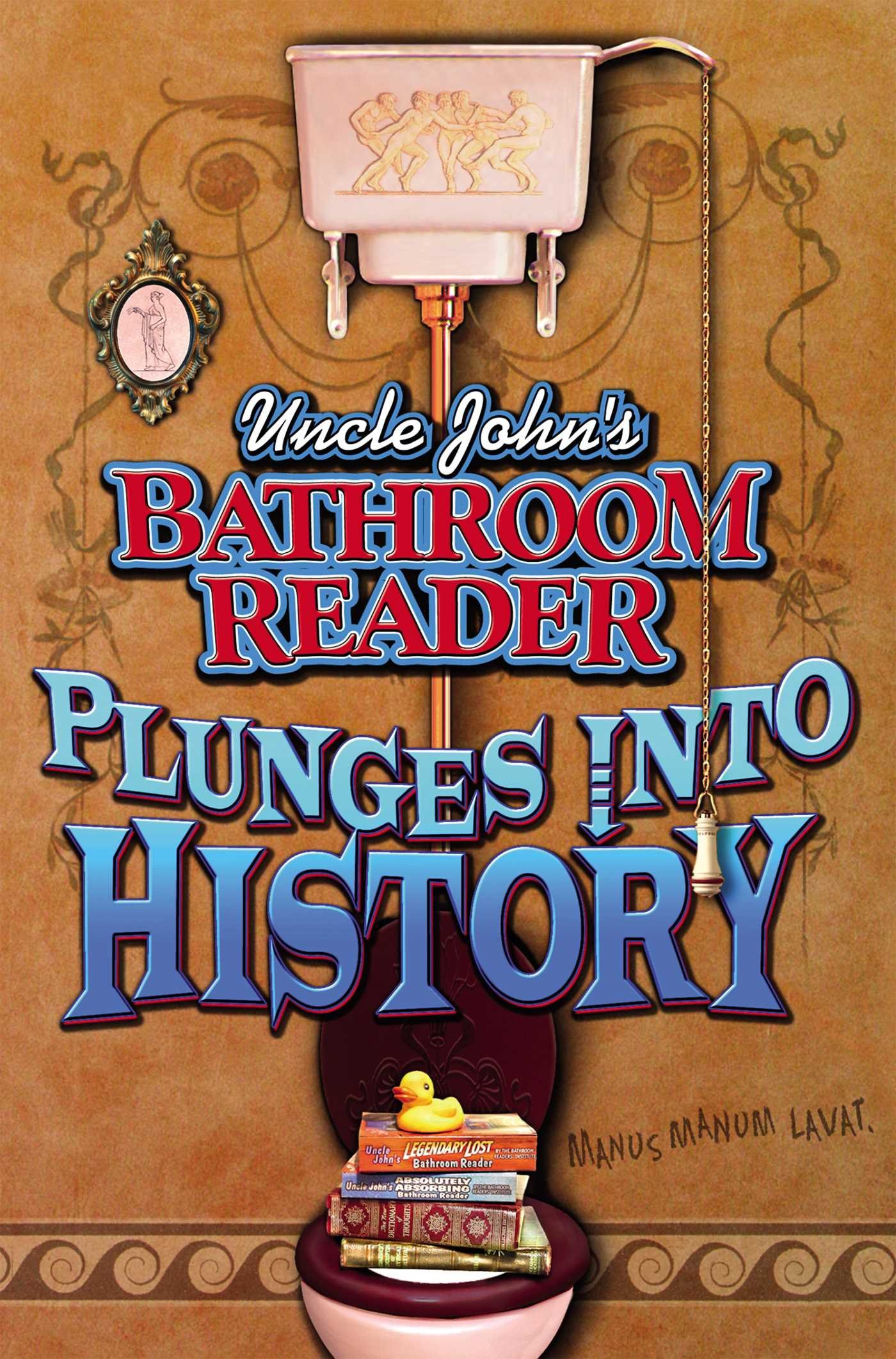 Uncle John S Bathroom Reader Plunges Into History The Bathroom Readers Hysterical Society 9781571456977 Amazon Com Books