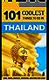 Thailand Travel Guide: 101 Coolest Things to Do in Thailand (Chiang Mai, Phuket, Thai Islands, Koh Phangan, Bangkok, Southeast Asia Travel Guide)