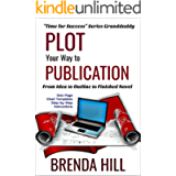 Plot Your Way to Publication: From Idea to Outline (Time for Success Book 4)
