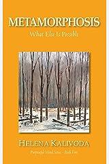 Metamorphosis, What Else Is Possible? (Purposeful Mind - Book 5)