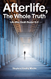Afterlife, The Whole Truth: Life After Death Books I & II (English Edition)