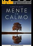 Mente em Calmo: Guia para INICIAR a MEDITAÇÃO ATRAVÉS da ATENÇÃO, para a GESTÃO do STRESS e viver uma vida MAIS SIMPLES e SATISFATÓRIA