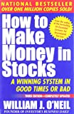 How to Make Money in Stocks, A Winning System in Good Times or Bad
