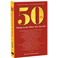 50 Things to Do When You Turn 50 Third Edition: Making the Most of Your Milestone Birthday