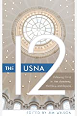 The USNA 12: Following Christ in the Academy, the Navy, and Beyond Kindle Edition
