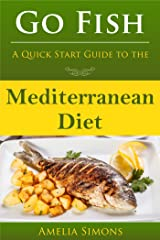 Go Fish: A Quick Start Guide to the Mediterranean Diet Kindle Edition