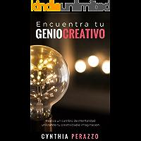 Encuentra tu genio creativo: Realiza un cambio de mentalidad utilizando tu creatividad e imaginación