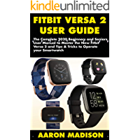FITBIT VERSA 2 USER GUIDE: The Complete 2020 Beginners and Seniors User Manual to Master the New Fitbit Versa 2 and Tips & Tricks to Operate your Smartwatch