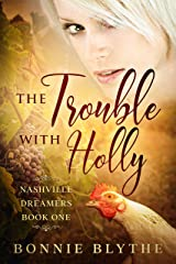 The Trouble With Holly: Finding Love In Nashville (Nashville Dreamers Book 1) Kindle Edition