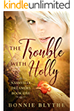 The Trouble With Holly: Finding Love In Nashville (Nashville Dreamers Book 1)