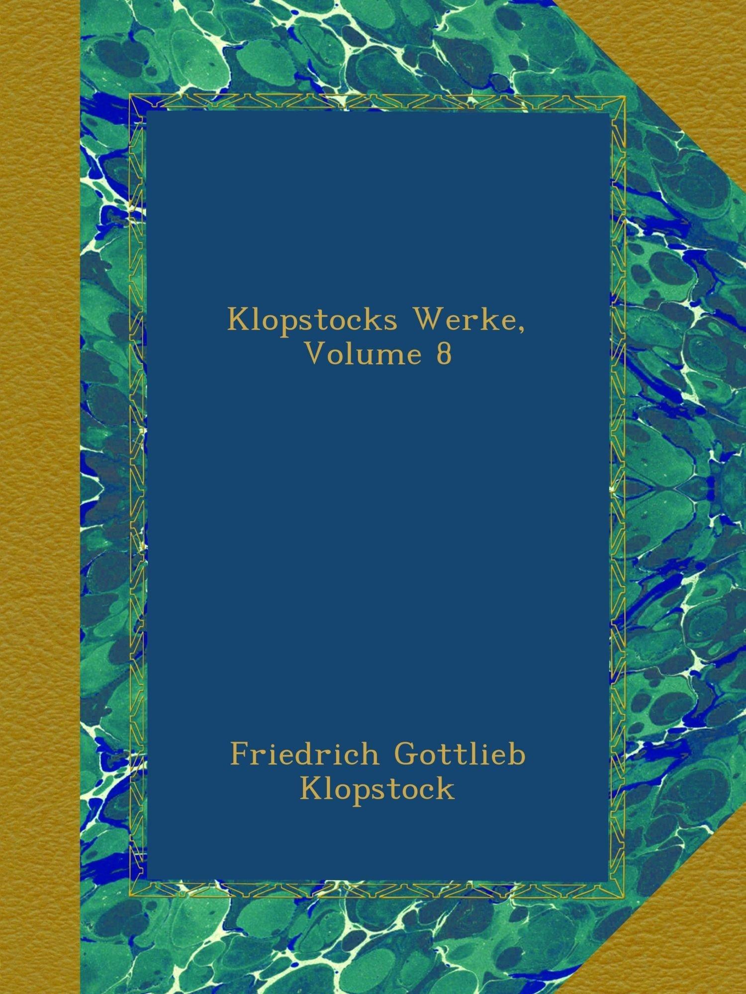 Klopstocks Werke, Volume 8 (German Edition) PDF