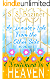 An Inmate's Tale from the Other Side (SENTENCED TO HEAVEN Book 1)