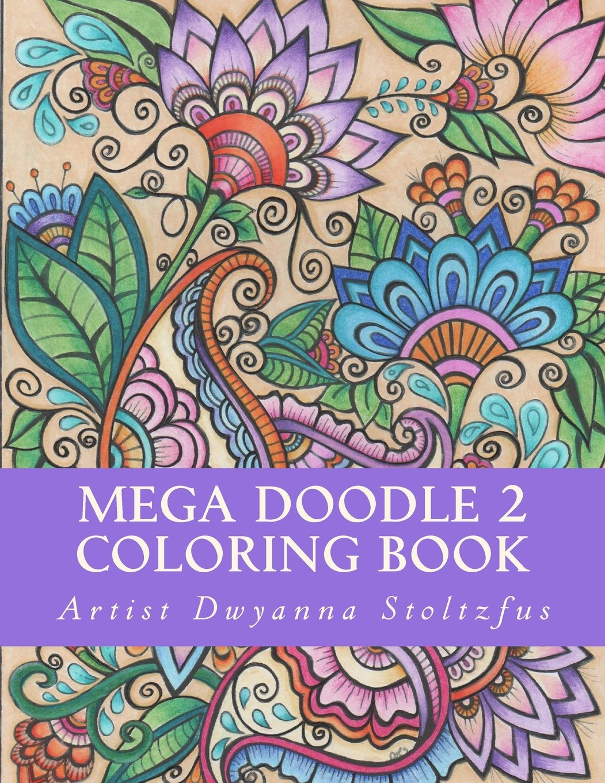 Mega Doodle 2 Coloring Book: 60 Beautiful Designs For Coloring In ebook