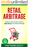 Retail Arbitrage : A Step By Step Guide on How to Make Money with Retail Arbitrage