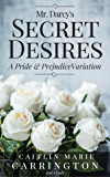 Mr. Darcy's Secret Desires: A Pride and Prejudice Variation (English Edition)