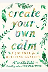 Create Your Own Calm: A Journal for Quieting Anxiety Paperback