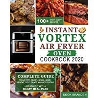 Instant Vortex Air Fryer  Oven Cookbook 2020: Complete Guide to Air Fry, Roast, Broil, Bake, Reheat, Dehydrate and Rotisserie| 100+ Easy Tasty Recipes| Live Healthy with A 30-Day Meal Plan