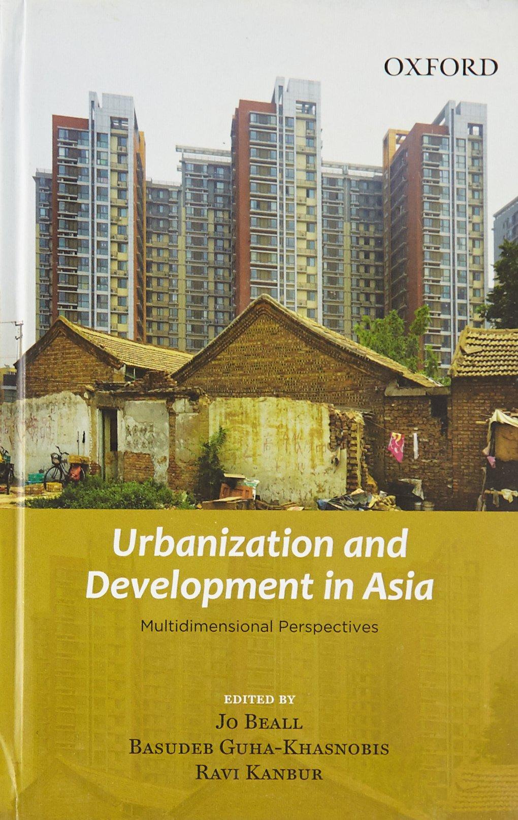 Urbanization and Development in Asia: Multidimensional Perspectives:  Amazon.in: Jo Beall, Basudeb Guha-Khasnobis, Ravi Kanbur: Books