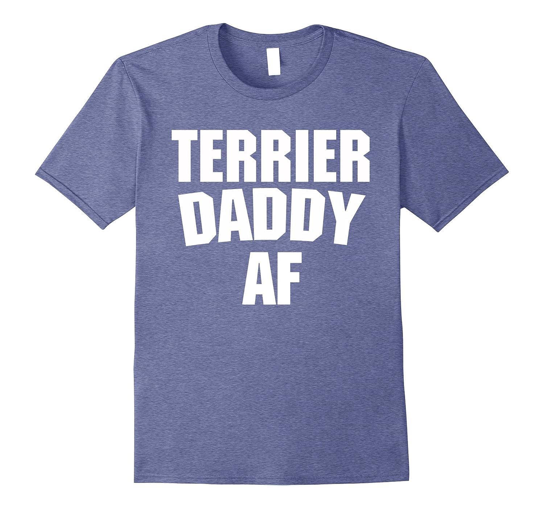 ff68525b Dog Dad Shirt Terrier Daddy AF Funny Dog Tee – Hntee.com