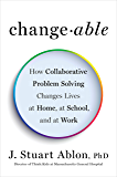 Changeable: How Collaborative Problem Solving Changes Lives at Home, at School, and at Work