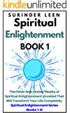 Spiritual Enlightenment: The Other Side Hidden Reality of Spiritual Enlightenment Unveiled That Will Transform Your Life Completely [Book 1 of Spiritual Enlightenment Series (Books 1-6)]