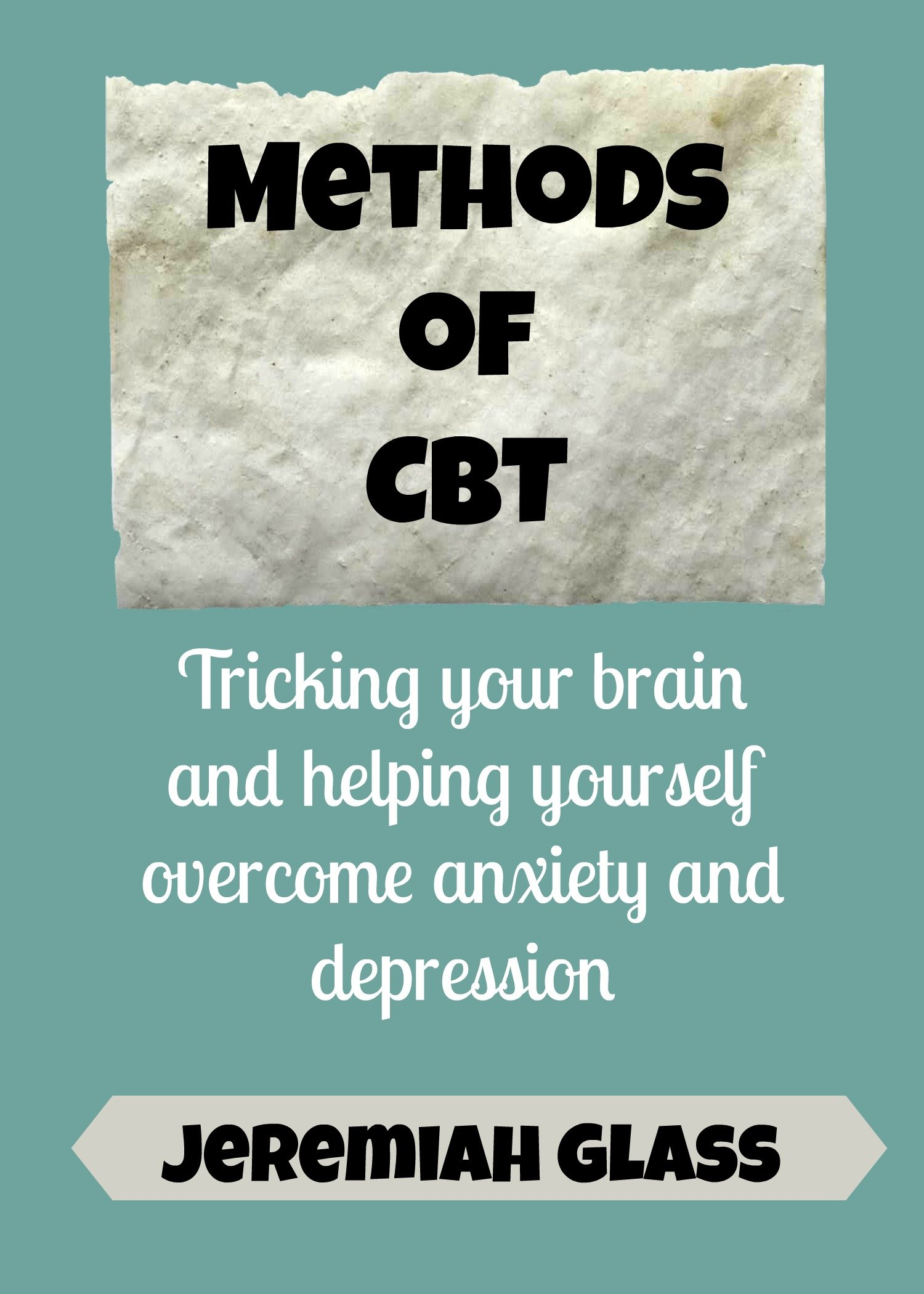 CBT  Tricking Your Brain And Helping Yourself Overcome Anxiety And Depression  English Edition