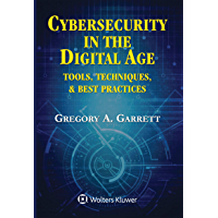 Cybersecurity in the Digital Age: Tools, Techniques, & Best Practices (English Edition)