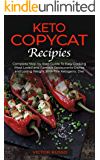 Keto Copycat Recipies : Complete Step-by-Step Guide To Easy Cooking Most Loved and Famous Restaurants Dishes and Losing Weight With The Ketogenic Diet