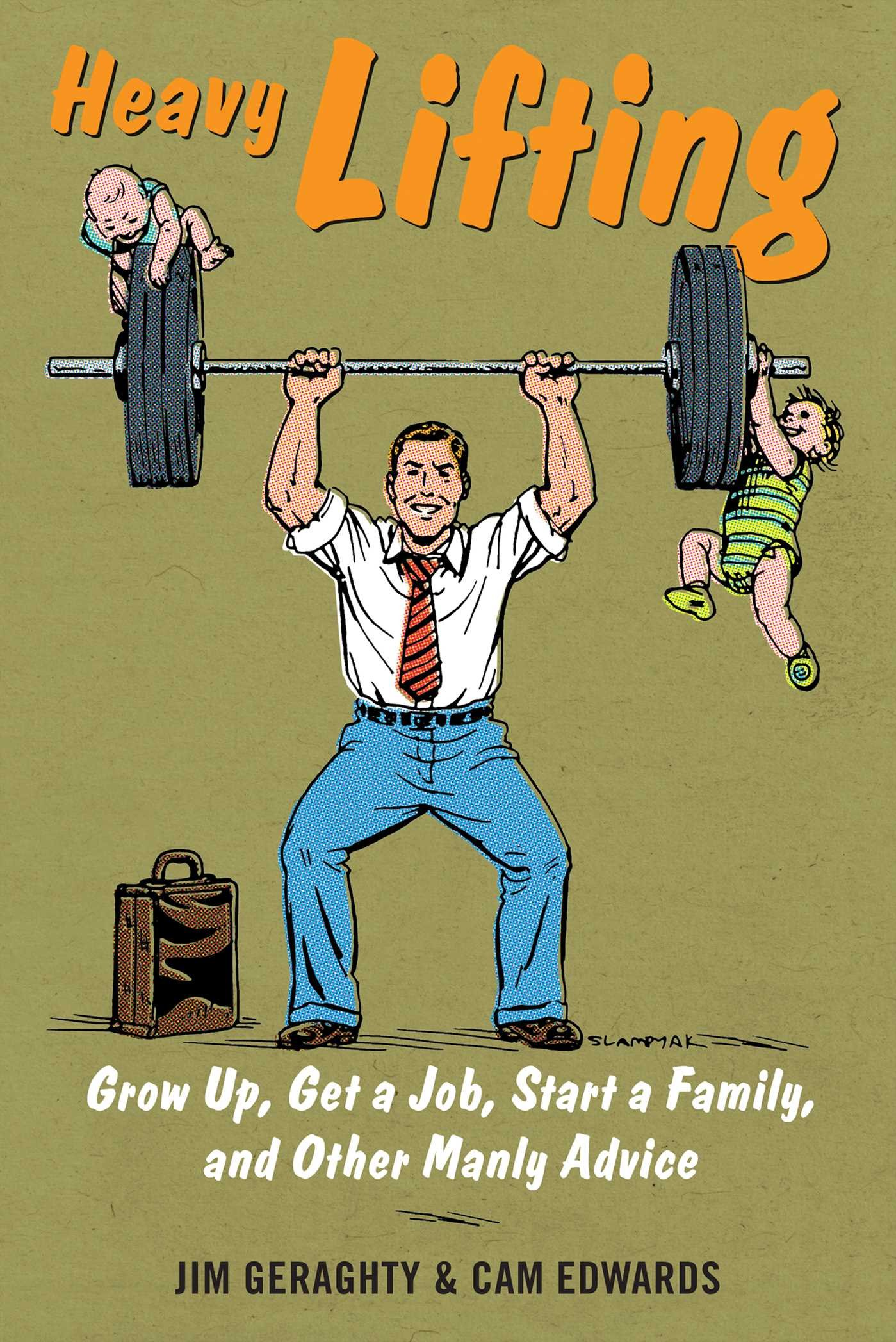 Read Online Heavy Lifting: Grow Up, Get a Job, Raise a Family, and Other Manly Advice pdf epub