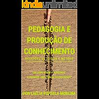 Pedagogia e produção de conhecimento: questões de teoria e método (Retórica e Argumentação na Pedagogia Livro 11)