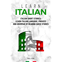 Learn Italian: Italian Short Stories: Learn Italian Language, phrases and grammar by reading quick stories (for Intermediate and Beginners) (English Edition)