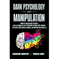 Dark Psychology and Manipulation: How to influence People: Guide to Learning the Art of Persuasion, Hypnosis, Body Language, NLP Secrets, Mind Control ... Emotional Intelligence 2.0 (English Edition)