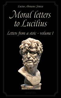 Moral Letters to Lucilius Letters from a Stoic Kindle edition