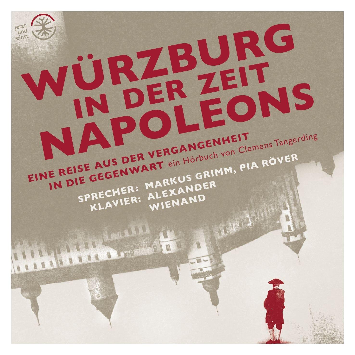 Würzburg in der Zeit Napoleons: Eine Reise aus der Vergangenheit in die Gegenwart