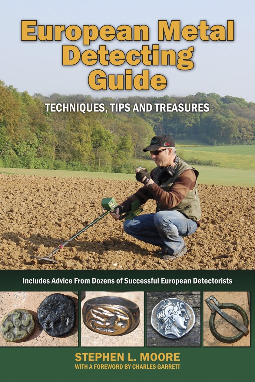 European Metal Detecting Guide: Techniques, Tips and Treasures: Stephen L.  Moore: 9780981899169: Amazon.com: Books
