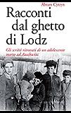 Racconti dal ghetto di Lodz: Gli scritti ritrovati di un adolescente morto ad Auschwitz (Gli specchi)