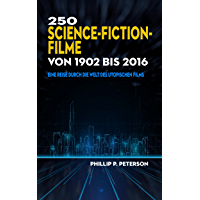 250 Science-Fiction-Filme von 1902 bis 2016: Eine Reise durch die Welt des utopischen Films