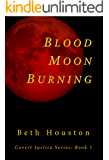 Blood Moon Burning: a Novel (Covert Justice Series Book 1)