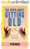 The Truth About Getting Old: Over 40 And Not So Fab Anymore (Comedy How To Books) (English Edition)