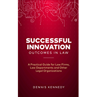 Successful Innovation Outcomes in Law: A Practical Guide for Law Firms, Law Departments and Other Legal Organizations (English Edition)