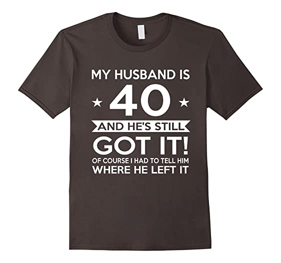 Amazoncom My Husband is 40 40th Birthday Gift Ideas for him Clothing