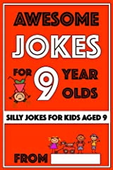 Awesome Jokes For 9 Year Olds: Silly Jokes for Kids Aged 9 (Jokes For kids 5-9) Kindle Edition