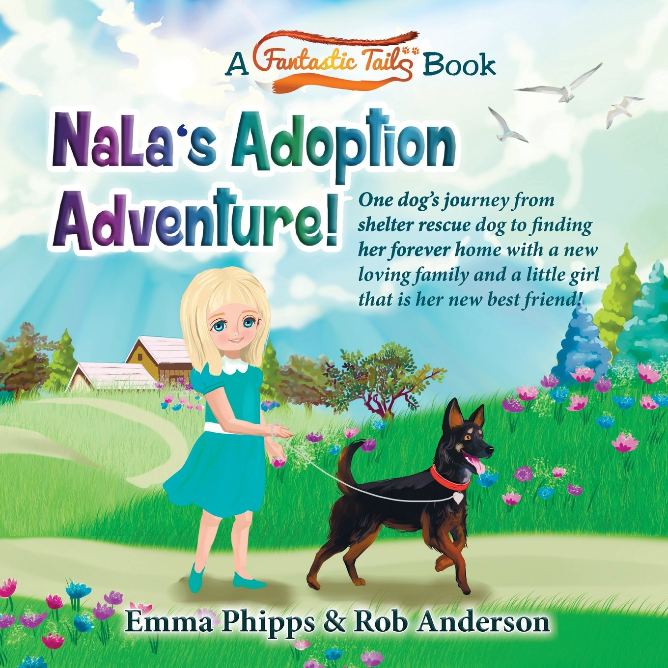 Download Nala's Adoption Adventure!: One dog's journey from shelter rescue dog to finding her forever home with a new loving family and a little girl that is ... friend! (A Fantastic Tails Book) (Volume 1) pdf epub