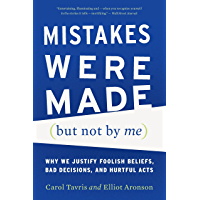 Mistakes Were Made (But Not by Me): Why We Justify Foolish Beliefs, Bad Decisions, and Hurtful Acts (English Edition)