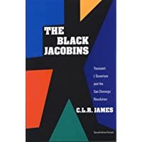 Black Jacobins: Toussaint L'Ouverture and the San Domingo Revolution