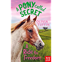 A Ride to Freedom (A Pony Called Secret)