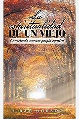 La Espiritualidad De Un Viejo: Conociendo Nuestro Propio Espíritu (Spanish Edition) Hardcover