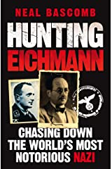 Hunting Eichmann: Chasing down the world's most notorious Nazi Kindle Edition