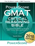 Powerscore GMAT Critical Reasoning Bible 2017: A Comprehensive System for Attacking GMAT Critical Reasoning Questions!