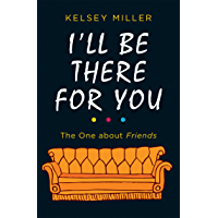 I'll Be There For You: The ultimate book for Friends fans everywhere (English Edition)